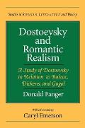 Dostoevsky & Romantic Realism A Study of Dostoevsky in Relation to Balzac Dickens & Gogol