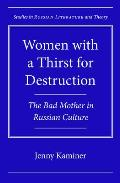 Women with a Thirst for Destruction: The Bad Mother in Russian Culture