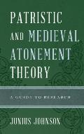 Patristic and Medieval Atonement Theory: A Guide to Research