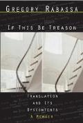 If This Be Treason: Translation and Its Dyscontents: A Memoir