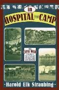 In Hospital & Camp The Civil War Through the Eyes of Its Doctors & Nurses