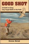 Good Shot A Guide to Using Clay Target Skills in the Field