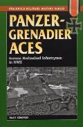 Panzergrenadier Aces German Mechanized Infantrymen in World War II