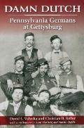 Damn Dutch: Pennsylvania Germans at Gettysburg