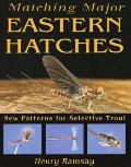 Matching Major Eastern Hatches: New Patterns for Selective Trout