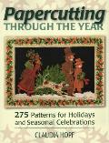 Papercutting Through the Year: 275 Patterns for Holidays and Seasonal Celebrations
