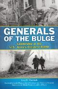 Generals of the Bulge Leadership in the US Armys Greatest Battle
