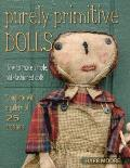 Purely Primitive Dolls: How to Make Simple, Old-Fashioned Dolls