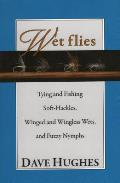 Wet Flies Tying & Fishing Soft Hackles Winged & Wingless Wets & Fuzzy Nymphs