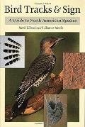 Bird Tracks & Sign A Guide to North American Species