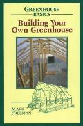 Building Your Own Greenhouse Greenhouse Basics