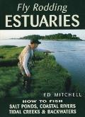 Fly Rodding Estuaries How to Fish Salt Ponds Coastal Rivers Tidal Creeks & Backwaters