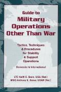 Guide to Military Operations Other Than War: Tactics, Techniques, & Procedures for Stability & Support Operations Domestic & International