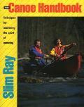 Canoe Handbook Techniques for Mastering the Sport of Canoeing