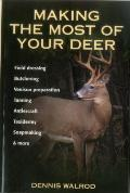 Making the Most of Your Deer: Field Dressing, Butchering, Venison Preparation, Tanning, Antlercraft, Taxidermy, Soapmaking, & More