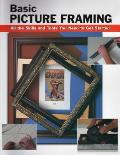 Basic Picture Framing: All the Skills and Tools You Need to Get Started