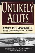 Unlikely Allies Fort Delawares Prison Community in the Civil War