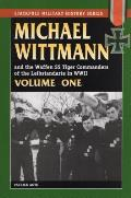 Michael Wittman & the Waffen SS Tiger Commanders of the Leibstandarte in World War II Volume 1