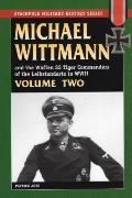 Michael Wittman & the Waffen SS Tiger Commanders of the Leibstandarte in WWII Volume Two