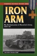 Iron Arm: The Mechanization of Mussolini's Army, 1920-40