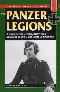 Panzer Legions A Guide to the German Army Tank Divisions of World War II & Their Commanders