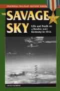 Savage Sky Life & Death in a Bomber Over Germany in 1944