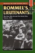 Rommels Lieutenants the Men Who Served the Desert Fox France 1940