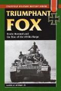 Triumphant Fox Erwin Rommel & the Rise of the Afrika Korps