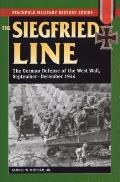 The Siegfried Line: The German Defense of the West Wall, September-December 1944