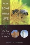 How Long Things Live: & How They Live as Long as They Do