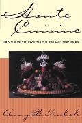 Haute Cuisine How the French Invented the Culinary Profession