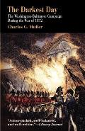 Darkest Day: The Washington-Baltimore Campaign During the War of 1812
