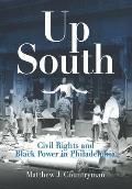 Up South Civil Rights & Black Power in Philadelphia