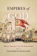 Empires of God Religious Encounters in the Early Modern Atlantic