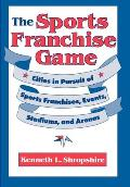 The Sports Franchise Game: Cities in Pursuit of Sports Franchises, Events, Stadiums, and Arenas