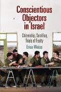 Conscientious Objectors in Israel: Citizenship, Sacrifice, Trials of Fealty