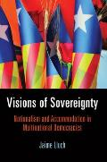 Visions of Sovereignty Nationalism & Accommodation in Multinational Democracies