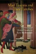 Mad Tuscans & Their Families A History of Mental Disorder in Early Modern Italy