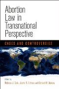 Abortion Law in Transnational Perspective: Cases and Controversies