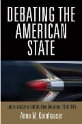 Debating the American State Liberal Anxieties & the New Leviathan 1930 1970