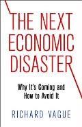 Next Economic Disaster Why Its Coming & How to Avoid It