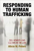 Responding to Human Trafficking:: Sex, Gender, and Culture in the Law