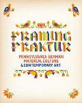 Framing Fraktur: Pennsylvania German Material Culture & Contemporary Art
