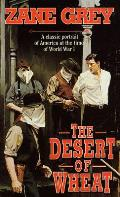 The Desert of Wheat: A Classic Portrait of America at the Time of World War I