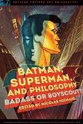 Batman Superman & Philosophy Badass or Boyscout