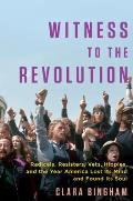 Witness to the Revolution How Vietnam & Its Discontents Changed Everything