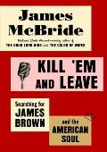 Kill Em & Leave Searching for the Real James Brown