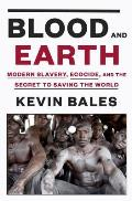 Blood & Earth Modern Slavery Ecocide & the Secret to Saving the World