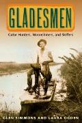 Gladesmen: Gator Hunters, Moonshiners, and Skiffers