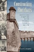 Constructing Floridians: Natives and Europeans in the Colonial Floridas, 1513-1783